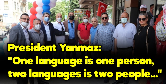 """PRESİDENT YANMAZ: """"ONE LANGUAGE İS ONE PERSON, TWO LANGUAGES İS TWO PEOPLE."""""""